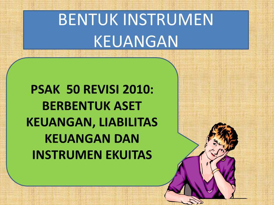 PSAK 50 REVISI 2010: BERBENTUK ASET KEUANGAN, LIABILITAS KEUANGAN DAN INSTRUMEN EKUITAS BENTUK INSTRUMEN KEUANGAN