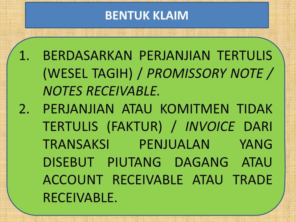 1.BERDASARKAN PERJANJIAN TERTULIS (WESEL TAGIH) / PROMISSORY NOTE / NOTES RECEIVABLE. 2.PERJANJIAN ATAU KOMITMEN TIDAK TERTULIS (FAKTUR) / INVOICE DAR