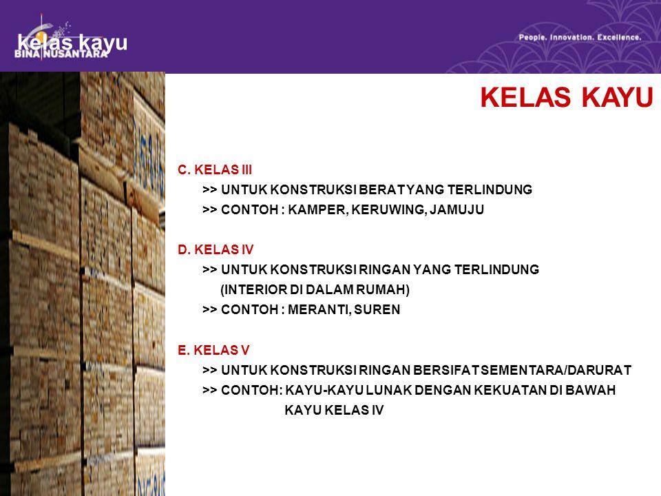 kelas kayu C. KELAS III >> UNTUK KONSTRUKSI BERAT YANG TERLINDUNG >> CONTOH : KAMPER, KERUWING, JAMUJU D. KELAS IV >> UNTUK KONSTRUKSI RINGAN YANG TER
