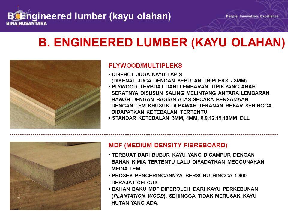 B. Engineered lumber (kayu olahan) B. ENGINEERED LUMBER (KAYU OLAHAN) MDF (MEDIUM DENSITY FIBREBOARD) TERBUAT DARI BUBUR KAYU YANG DICAMPUR DENGAN BAH
