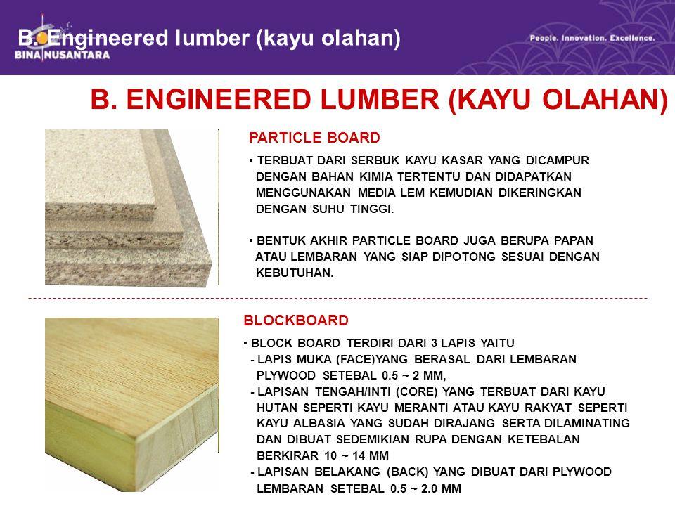 B. Engineered lumber (kayu olahan) B. ENGINEERED LUMBER (KAYU OLAHAN) PARTICLE BOARD TERBUAT DARI SERBUK KAYU KASAR YANG DICAMPUR DENGAN BAHAN KIMIA T
