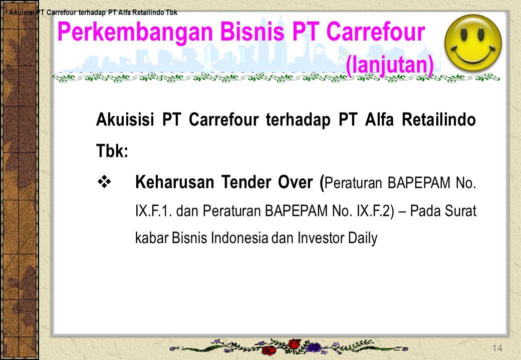 Perkembangan Bisnis PT Carrefour (lanjutan) Akuisisi PT Carrefour terhadap PT Alfa Retailindo Tbk:  Keharusan Tender Over ( Peraturan BAPEPAM No. IX.