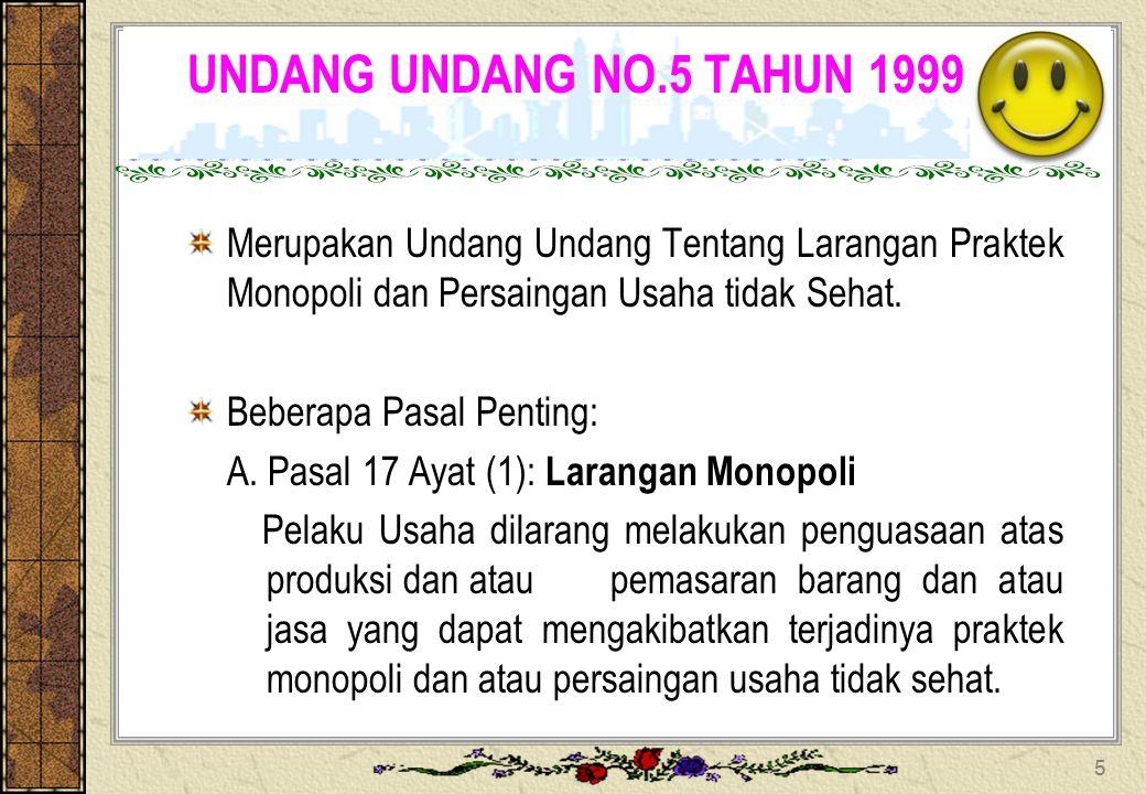 UNDANG UNDANG NO.5 TAHUN 1999 Merupakan Undang Undang Tentang Larangan Praktek Monopoli dan Persaingan Usaha tidak Sehat.