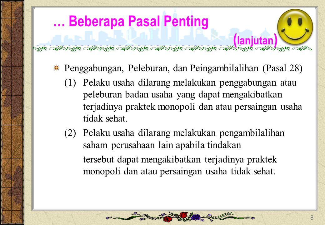 … Beberapa Pasal Penting ( lanjutan ) Posisi dominan (Pasal 25 ayat (1): Pelaku usaha dilarang menggunakan posisi dominan baik secara langsung maupun