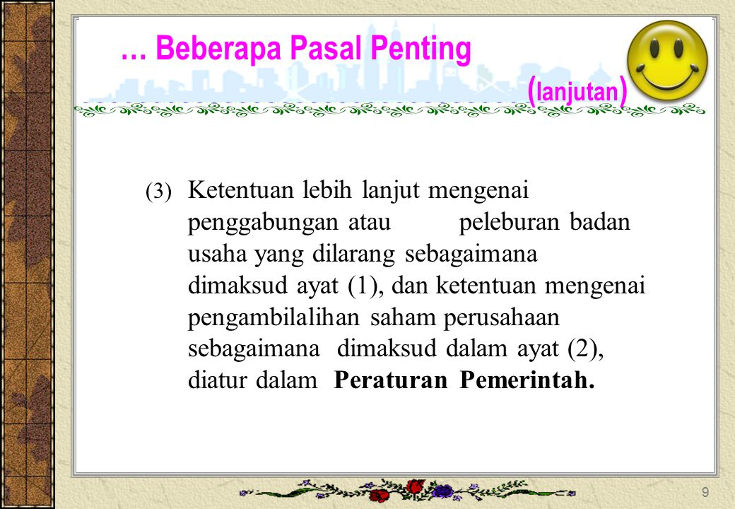 … Beberapa Pasal Penting ( lanjutan ) Penggabungan, Peleburan, dan Peingambilalihan (Pasal 28) (1) Pelaku usaha dilarang melakukan penggabungan atau p