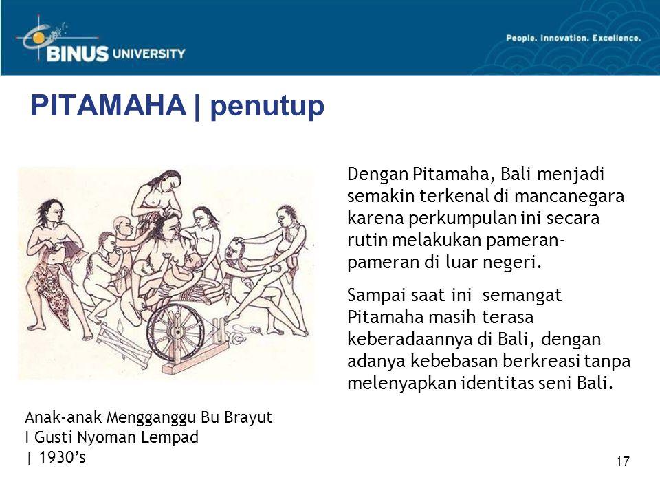 17 PITAMAHA | penutup Dengan Pitamaha, Bali menjadi semakin terkenal di mancanegara karena perkumpulan ini secara rutin melakukan pameran- pameran di