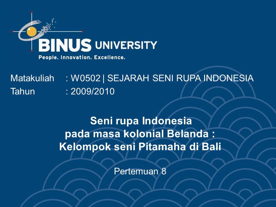 Seni rupa Indonesia pada masa kolonial Belanda : Kelompok seni Pitamaha di Bali Pertemuan 8 Matakuliah: W0502 | SEJARAH SENI RUPA INDONESIA Tahun: 200