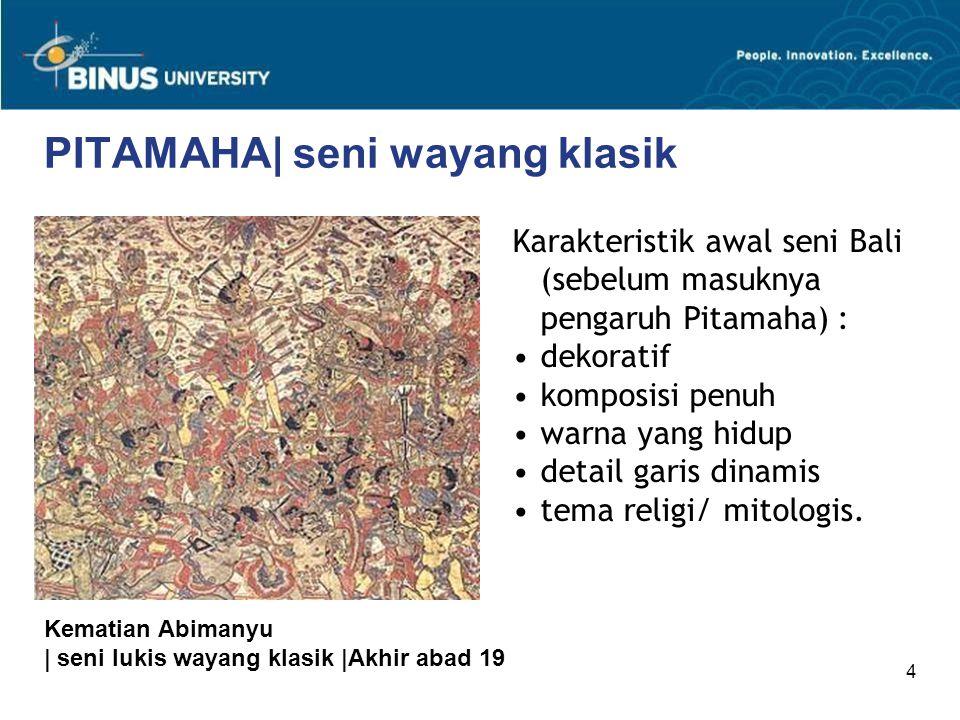 4 PITAMAHA| seni wayang klasik Karakteristik awal seni Bali (sebelum masuknya pengaruh Pitamaha) : dekoratif komposisi penuh warna yang hidup detail g