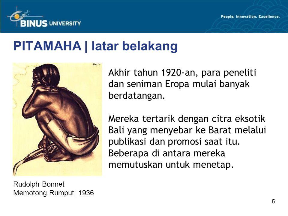 5 PITAMAHA | latar belakang Akhir tahun 1920-an, para peneliti dan seniman Eropa mulai banyak berdatangan. Mereka tertarik dengan citra eksotik Bali y
