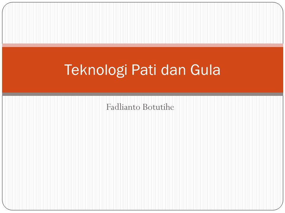 Fadlianto Botutihe Teknologi Pati dan Gula