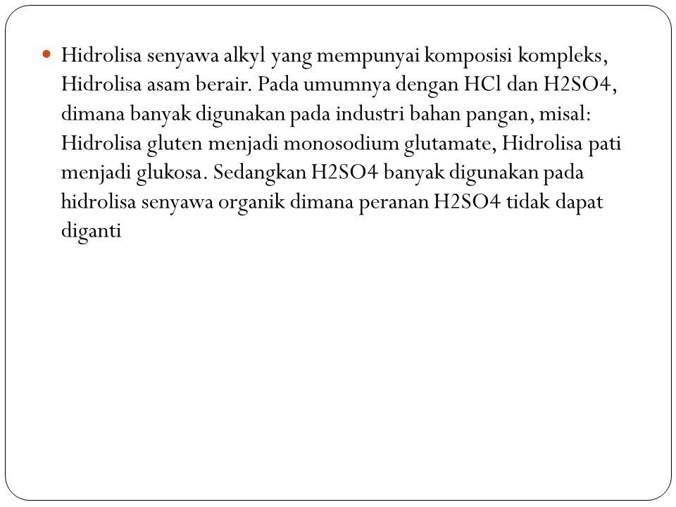Hidrolisa senyawa alkyl yang mempunyai komposisi kompleks, Hidrolisa asam berair. Pada umumnya dengan HCl dan H2SO4, dimana banyak digunakan pada indu