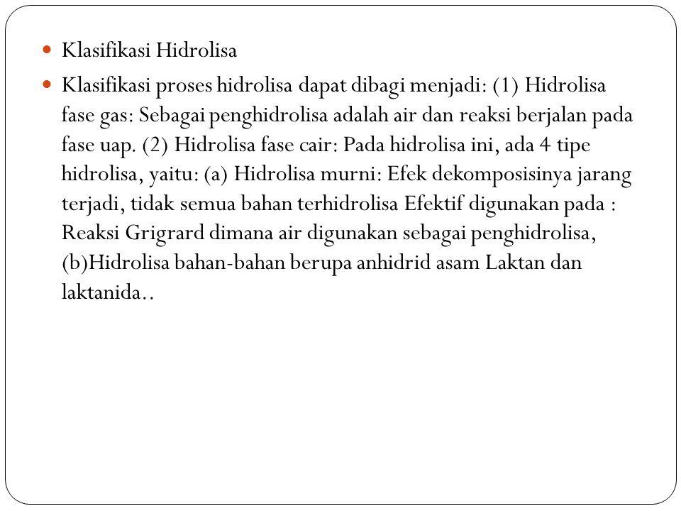 Klasifikasi Hidrolisa Klasifikasi proses hidrolisa dapat dibagi menjadi: (1) Hidrolisa fase gas: Sebagai penghidrolisa adalah air dan reaksi berjalan