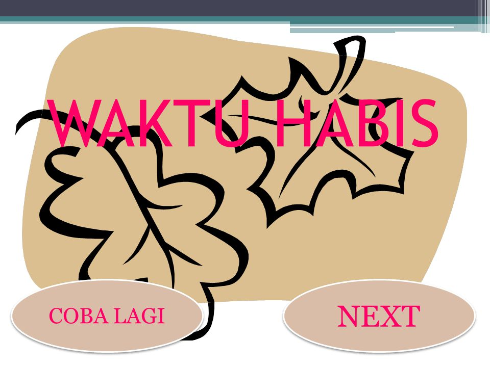 WAKTU HABIS COBA LAGI NEXT