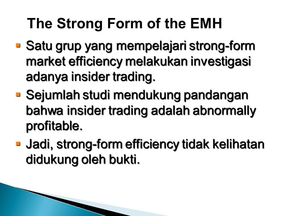 The Strong Form of the EMH  Satu grup yang mempelajari strong-form market efficiency melakukan investigasi adanya insider trading.