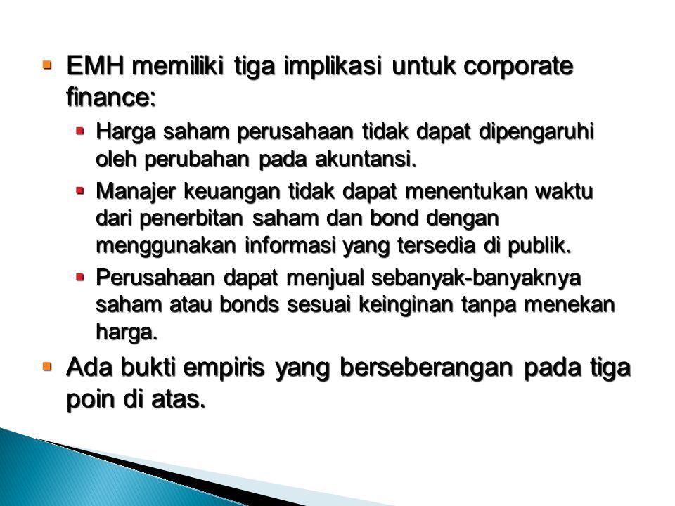  EMH memiliki tiga implikasi untuk corporate finance:  Harga saham perusahaan tidak dapat dipengaruhi oleh perubahan pada akuntansi.