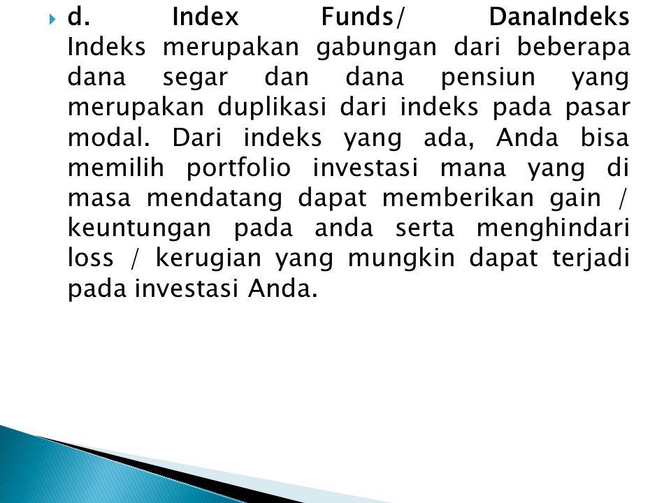  d. Index Funds/ DanaIndeks Indeks merupakan gabungan dari beberapa dana segar dan dana pensiun yang merupakan duplikasi dari indeks pada pasar modal