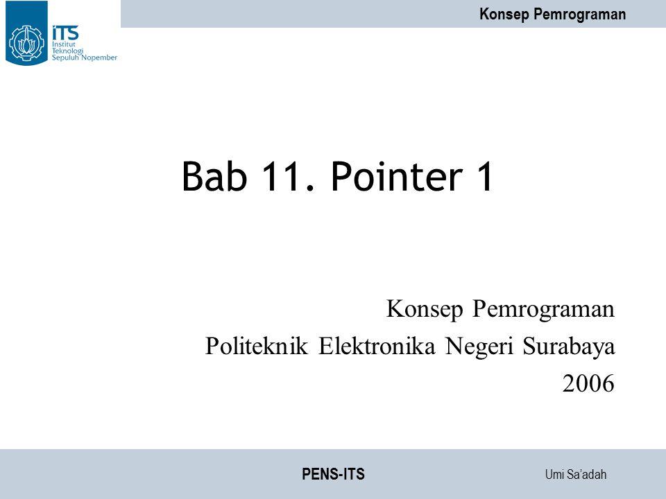 Umi Sa'adah Konsep Pemrograman PENS-ITS Overview Konsep Dasar Pointer Deklarasi Variabel Pointer Mengatur Pointer agar Menunjuk ke Variabel Lain Akses INDIRECT melalui pointer
