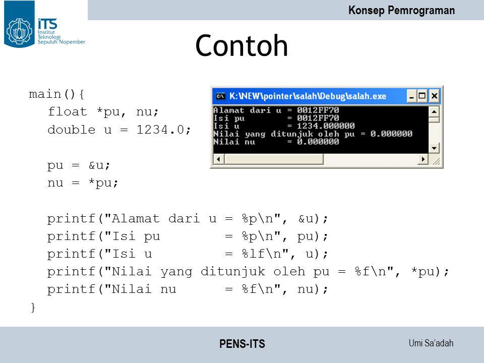 Umi Sa'adah Konsep Pemrograman PENS-ITS Contoh main(){ float *pu, nu; double u = 1234.0; pu = &u; nu = *pu; printf(