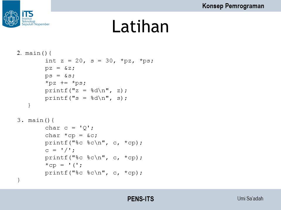 Umi Sa'adah Konsep Pemrograman PENS-ITS Latihan 2. main(){ int z = 20, s = 30, *pz, *ps; pz = &z; ps = &s; *pz += *ps; printf(