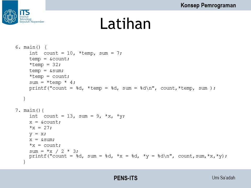 Umi Sa'adah Konsep Pemrograman PENS-ITS Latihan 6. main() { int count = 10, *temp, sum = 7; temp = &count; *temp = 32; temp = ∑ *temp = count; sum