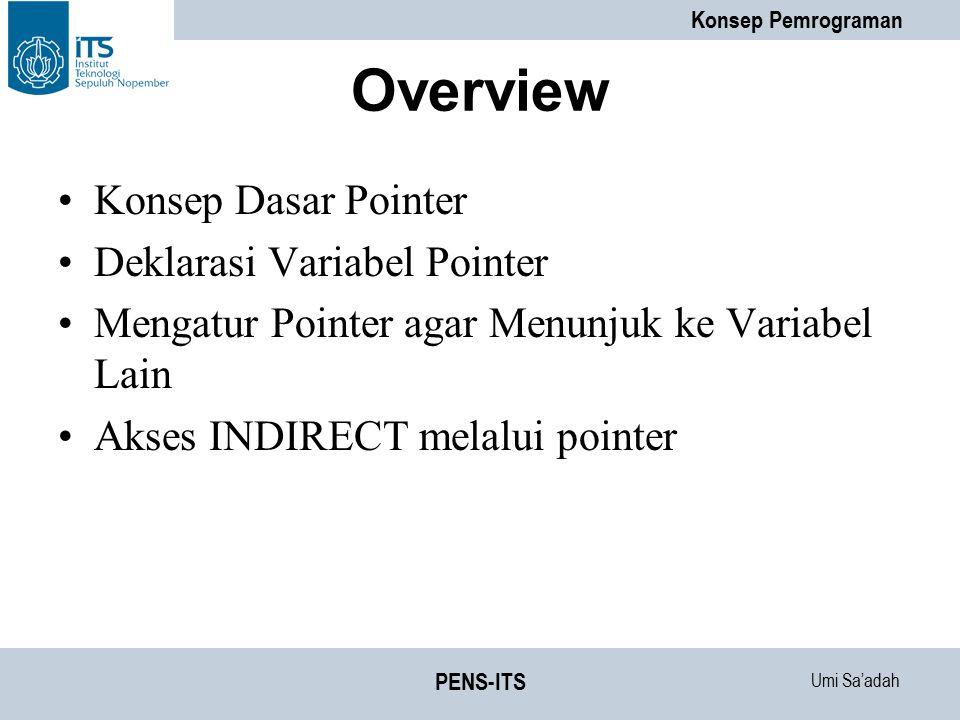 Umi Sa'adah Konsep Pemrograman PENS-ITS Overview Konsep Dasar Pointer Deklarasi Variabel Pointer Mengatur Pointer agar Menunjuk ke Variabel Lain Akses