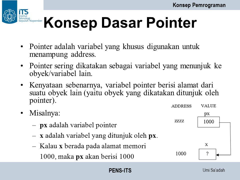 Umi Sa'adah Konsep Pemrograman PENS-ITS Deklarasi Variabel Pointer Pointer dideklarasikan dengan bentuk sbb: tipe_data *nama_variabel; tipe_data dapat berupa sembarang tipe yang sudah dibahas pada bab-bab sebelumnya, maupun bab-bab berikutnya.