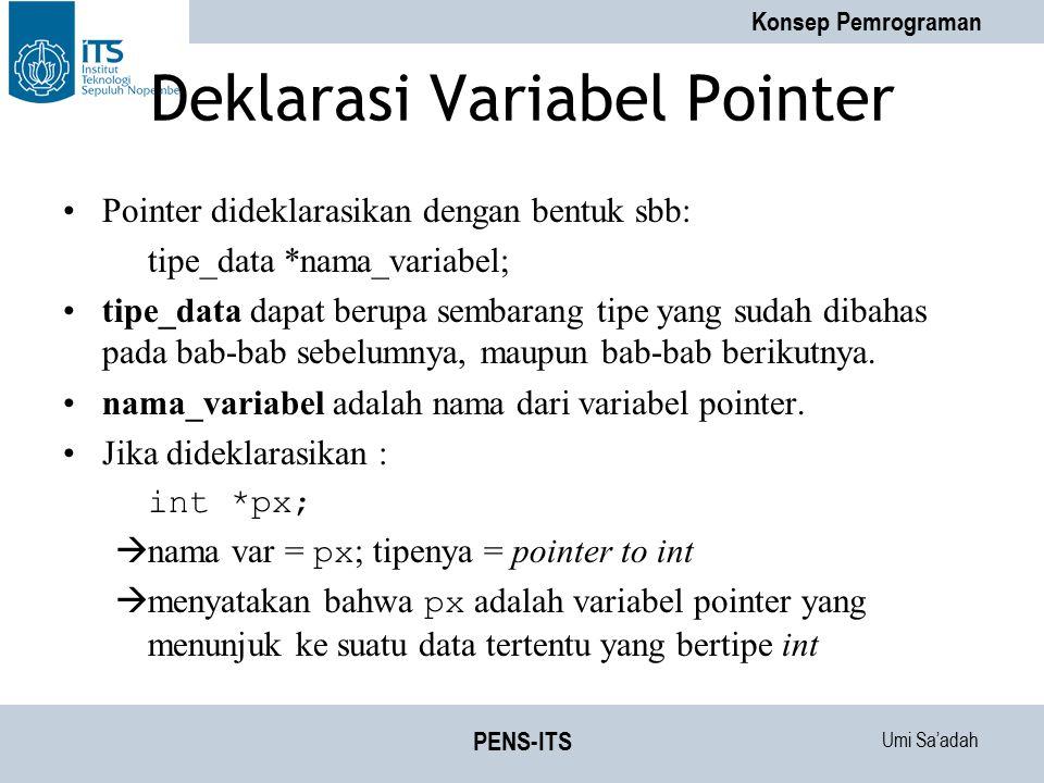 Umi Sa'adah Konsep Pemrograman PENS-ITS Deklarasi Variabel Pointer Pointer dideklarasikan dengan bentuk sbb: tipe_data *nama_variabel; tipe_data dapat