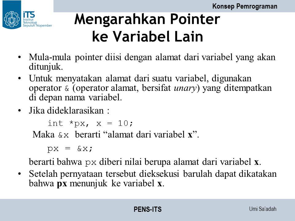 Umi Sa'adah Konsep Pemrograman PENS-ITS Mengarahkan Pointer ke Variabel Lain Mula-mula pointer diisi dengan alamat dari variabel yang akan ditunjuk. U