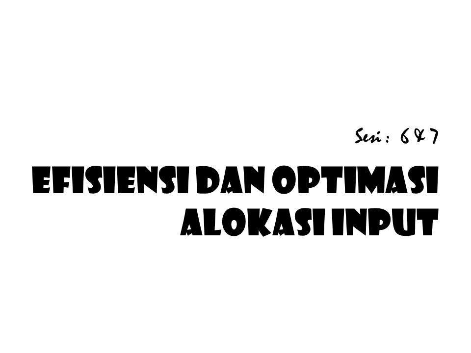 Sesi : 6 & 7 EFISIENSI DAN OPTIMASI ALOKASI INPUT