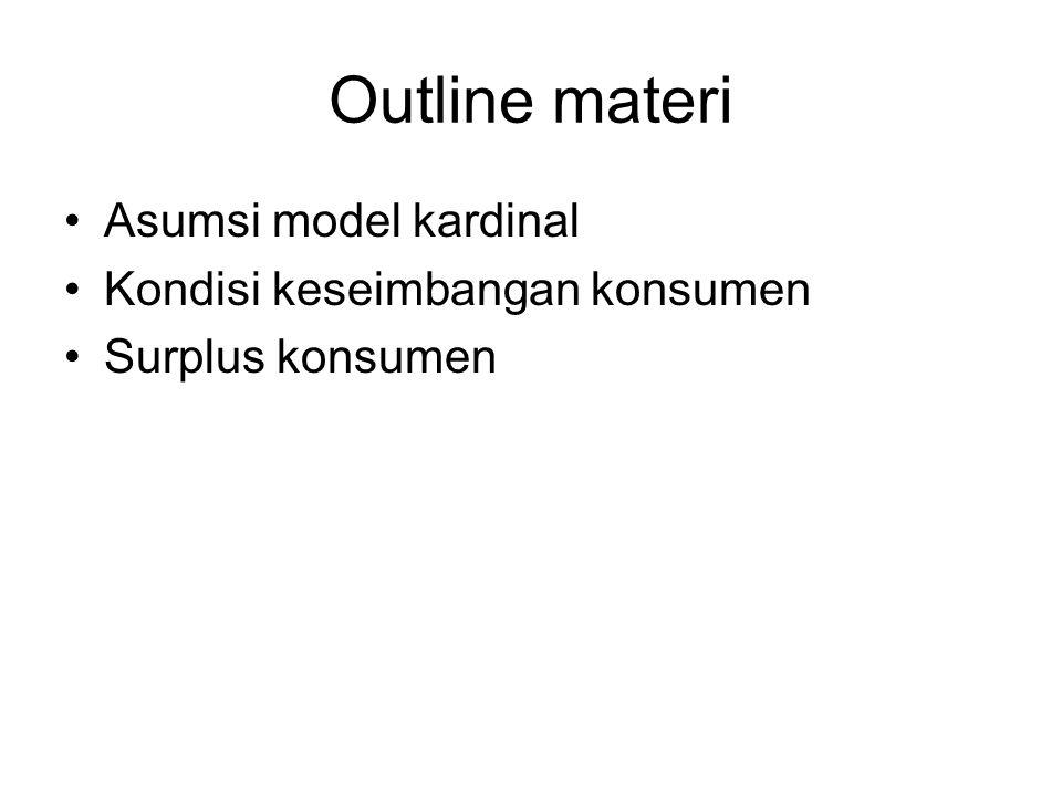 Outline materi Asumsi model kardinal Kondisi keseimbangan konsumen Surplus konsumen