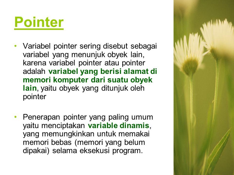 Contoh lain: value1 = 5; 5 value1 5 mypointer mypointer = &value1; 5 10 mypointer *mypointer = 10; value1 x