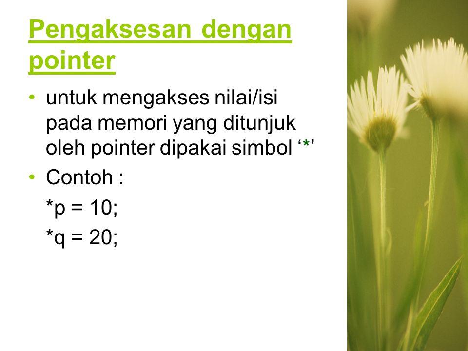 Pointer menunjuk memori yang ditunjuk pointer lain Contoh : p = q; berarti p menunjuk ke alamat memori yang ditunjuk oleh q, dan dengan demikian p dan q menunjuk alamat memori yang sama.