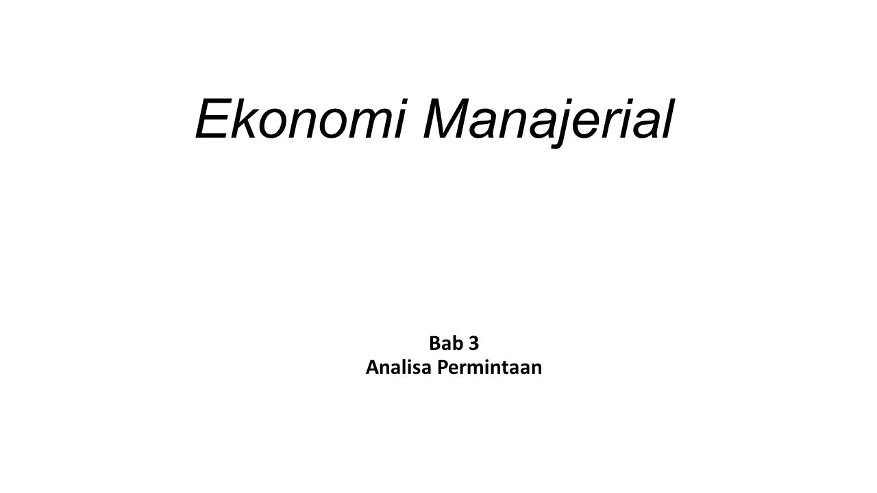 Ekonomi Manajerial Bab 3 Analisa Permintaan