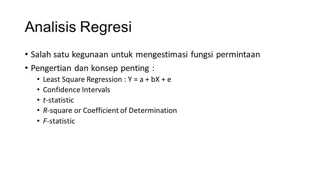 Analisis Regresi Salah satu kegunaan untuk mengestimasi fungsi permintaan Pengertian dan konsep penting : Least Square Regression : Y = a + bX + e Con