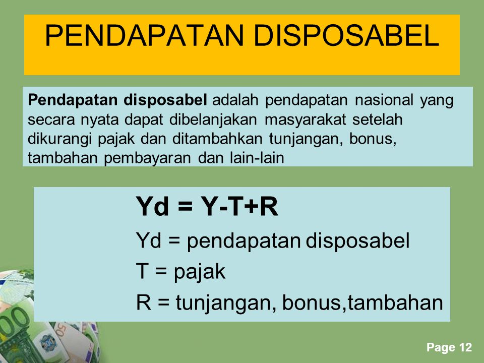 Powerpoint Templates Page 12 PENDAPATAN DISPOSABEL Yd = Y-T+R Yd = pendapatan disposabel T = pajak R = tunjangan, bonus,tambahan Pendapatan disposabel
