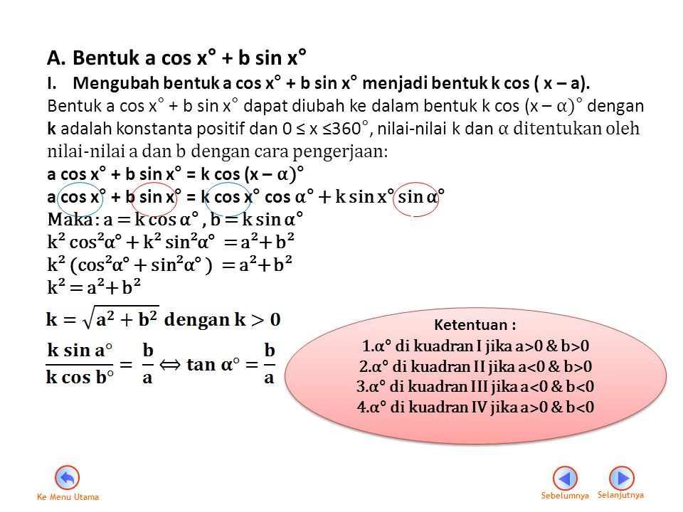 Contoh : 1.Ubahlah bentuk 4 cos x – 4 sin x ke dalam bentuk k sin (x+ α),dengan k ˃ 0 dan 0 ≤ x ≤360°.