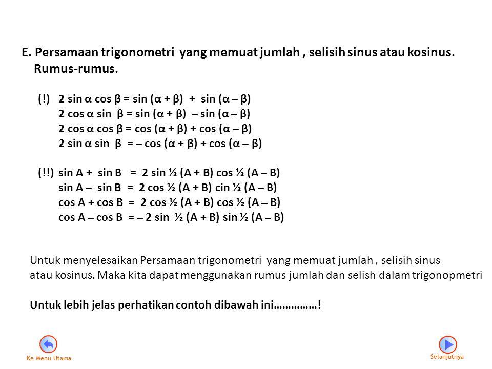Contoh : Tentukan himpunan penyelesaian dari persamaan sin 5x + sin 3x = 0, dalam interval 0≤ x ≤ 360°.