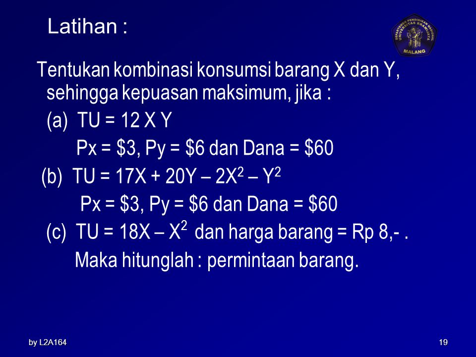 by L2A16418 Jadi pembelian barang X = 4 unit dan Y = 6 unit, dan total kepuasannya sebanyak 158 utils. ג = 3 mengartikan pengaruh perubahan per $ terh