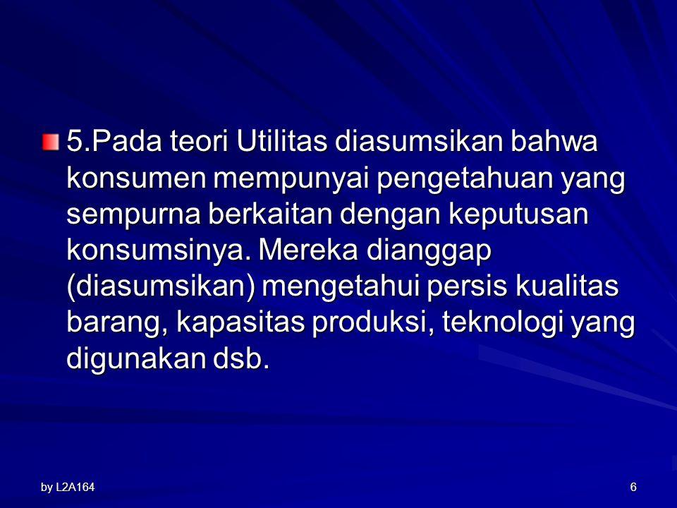 5.Pada teori Utilitas diasumsikan bahwa konsumen mempunyai pengetahuan yang sempurna berkaitan dengan keputusan konsumsinya.