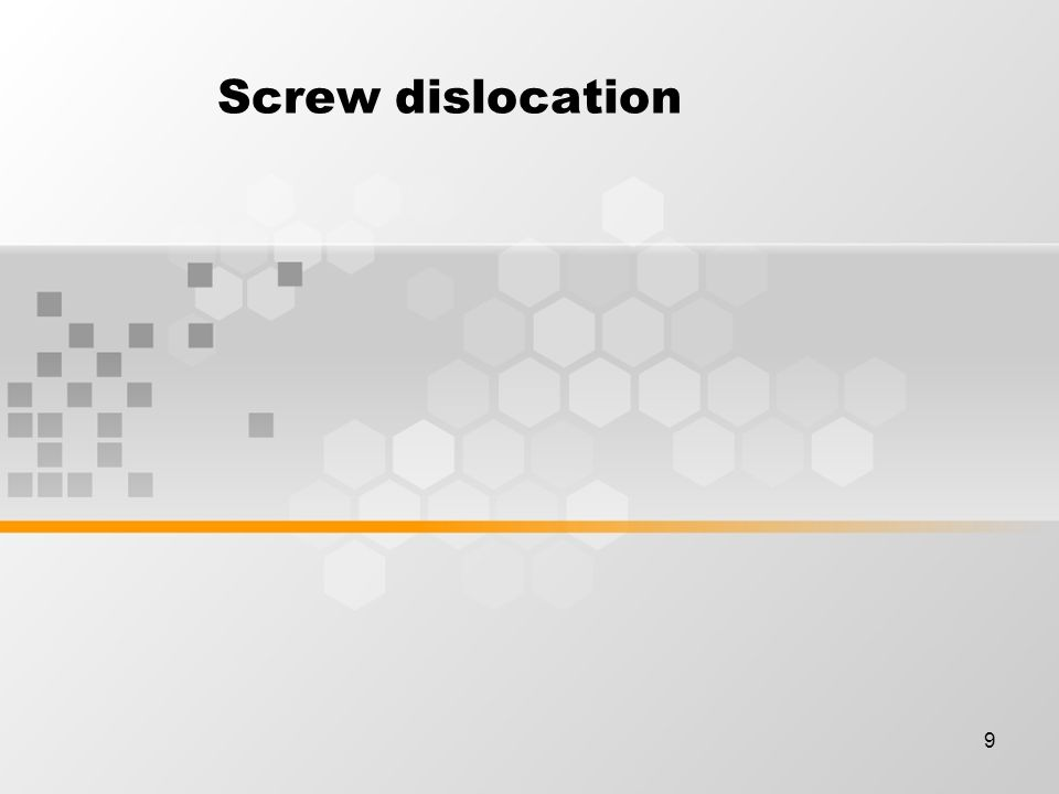 9 Screw dislocation