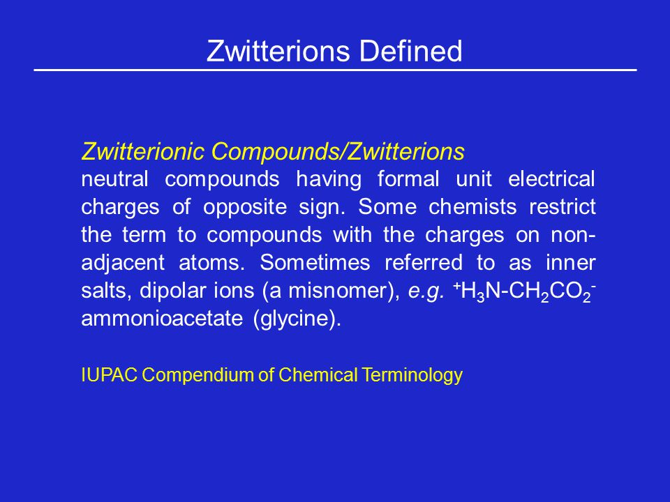 Zwitterions Defined Zwitterionic Compounds/Zwitterions neutral compounds having formal unit electrical charges of opposite sign.