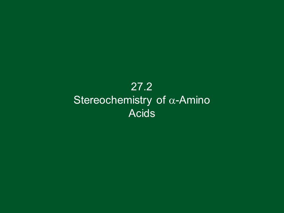 27.2 Stereochemistry of  -Amino Acids