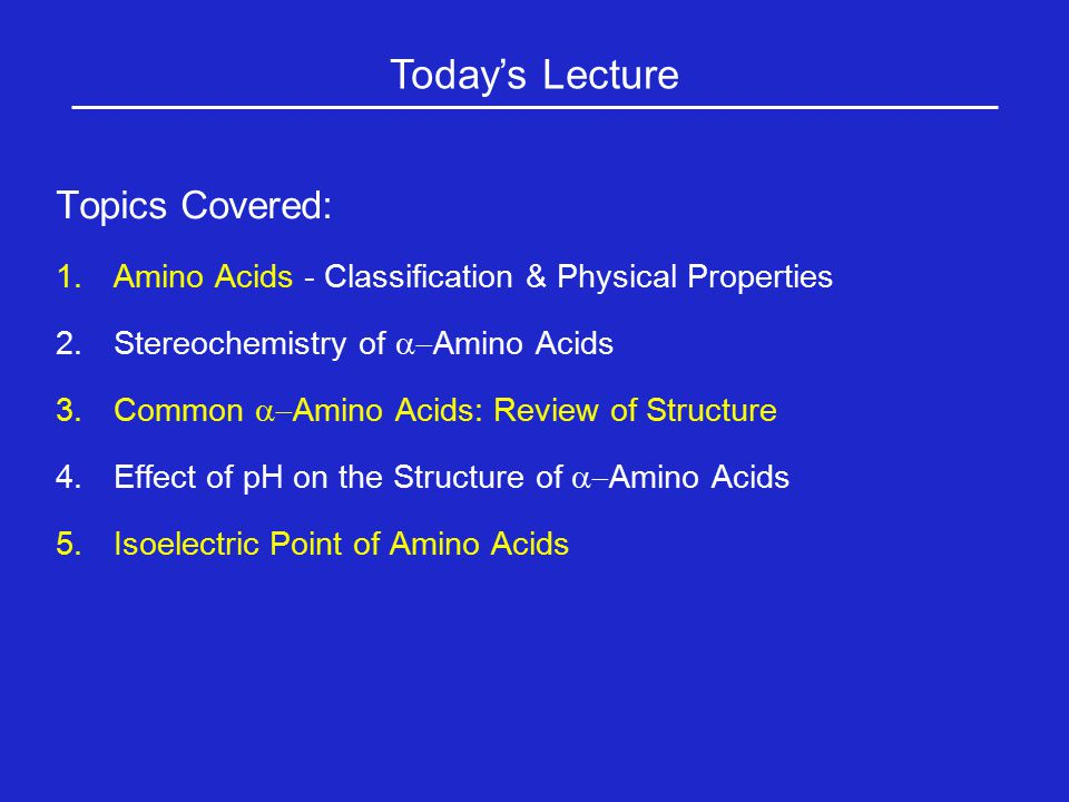 Topics Covered: 1.1.Amino Acids - Classification & Physical Properties 2.