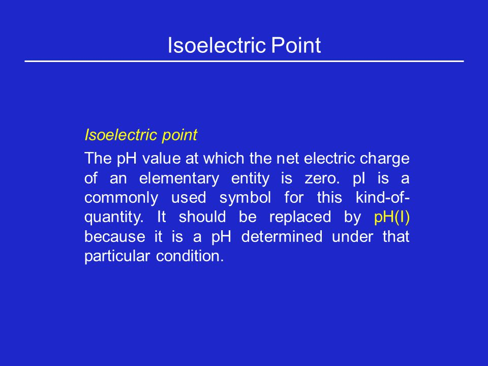 Isoelectric Point Isoelectric point The pH value at which the net electric charge of an elementary entity is zero.