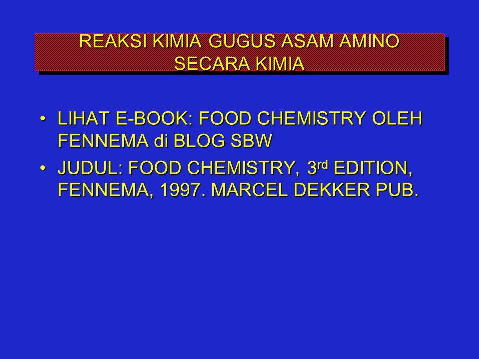 REAKSI KIMIA GUGUS ASAM AMINO SECARA KIMIA LIHAT E-BOOK: FOOD CHEMISTRY OLEH FENNEMA di BLOG SBWLIHAT E-BOOK: FOOD CHEMISTRY OLEH FENNEMA di BLOG SBW