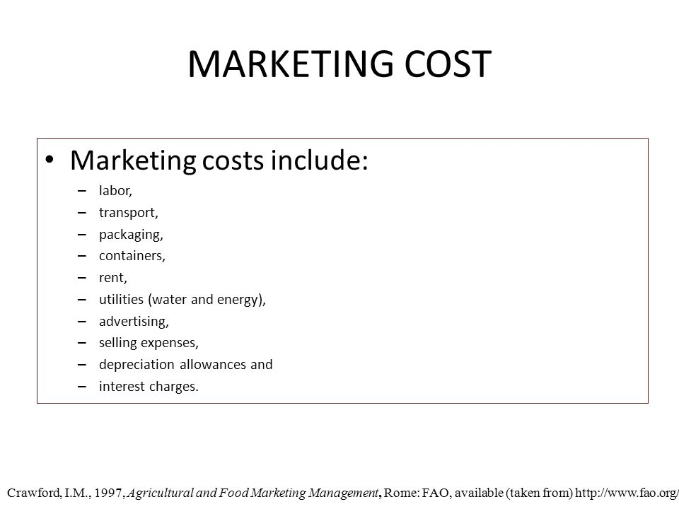 MARKETING COST Marketing costs include: – labor, – transport, – packaging, – containers, – rent, – utilities (water and energy), – advertising, – selling expenses, – depreciation allowances and – interest charges.