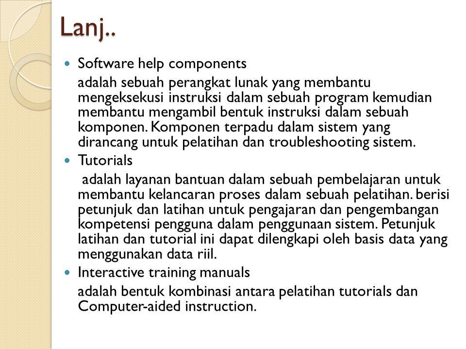 Lanj.. Software help components adalah sebuah perangkat lunak yang membantu mengeksekusi instruksi dalam sebuah program kemudian membantu mengambil be