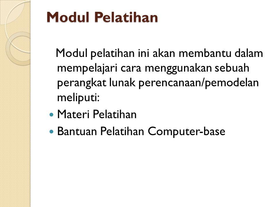 Modul Pelatihan Modul pelatihan ini akan membantu dalam mempelajari cara menggunakan sebuah perangkat lunak perencanaan/pemodelan meliputi: Materi Pel