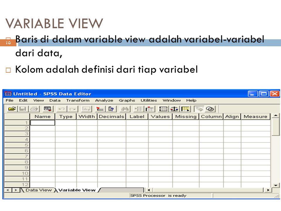 VARIABLE VIEW 10  Baris di dalam variable view adalah variabel-variabel dari data,  Kolom adalah definisi dari tiap variabel