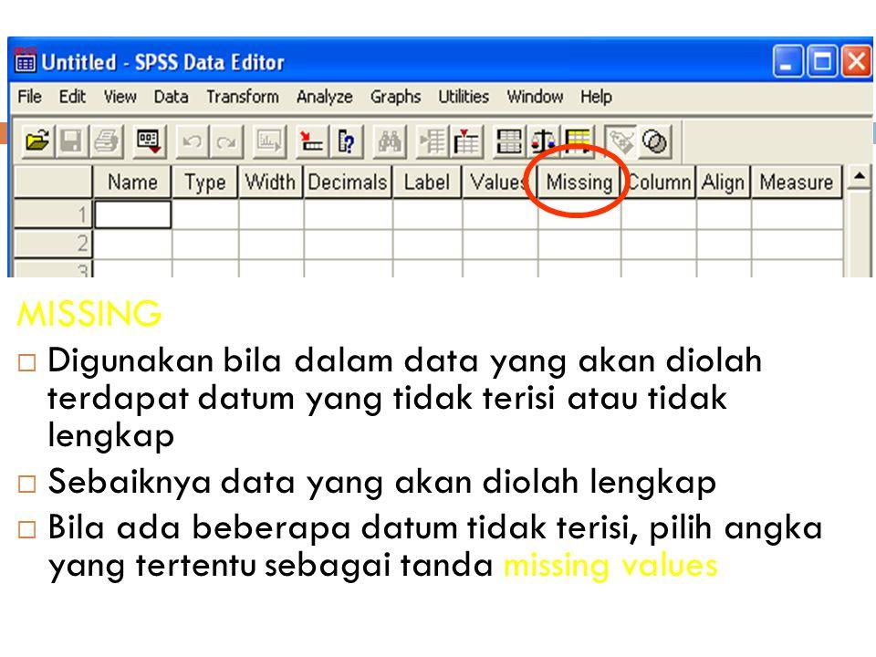 21 MISSING  Digunakan bila dalam data yang akan diolah terdapat datum yang tidak terisi atau tidak lengkap  Sebaiknya data yang akan diolah lengkap  Bila ada beberapa datum tidak terisi, pilih angka yang tertentu sebagai tanda missing values atau kosongkan saja